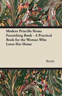 Modern Priscilla Home Furnishing Book - A Practical Book for the Woman Who Loves Her Home