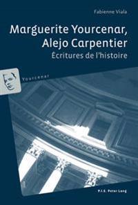 Marguerite Yourcenar, Alejo Carpentier: Ecritures de L'Histoire