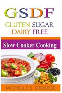 Slow Cooker Cooking: Gluten Sugar Dairy Free