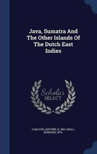 Java, Sumatra and the Other Islands of the Dutch East Indies