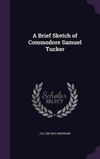 A Brief Sketch of Commodore Samuel Tucker