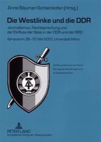 Die Westlinke Und Die Ddr: Journalismus, Rechtsprechung Und Der Einfluss Der Stasi in Der Ddr Und Der Brd- Symposium, 26.-27. Mai 2005, Universit