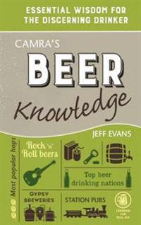 Camras beer knowledge - essential wisdom for the discerning drinker