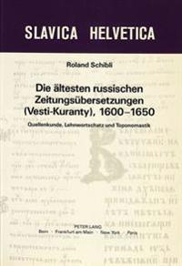 Die Aeltesten Russischen Zeitungsuebersetzungen (Vesti-Kuranty), 1600-1650: Quellenkunde, Lehnwortschatz Und Toponomastik