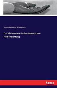 Das Christentum in Der Altdeutschen Heldendichtung