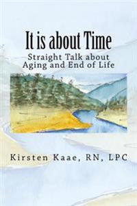 It Is about Time: Straight Talk about Aging and End of Life