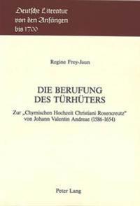 Die Berufung Des Tuerhueters: Zur -Chymischen Hochzeit Christiani Rosencreutz- Von Johann Valentin Andreae (1586-1654)