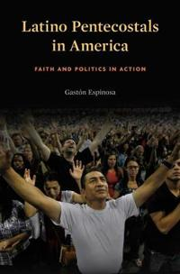 Latino Pentecostals in America: Faith and Politics in Action