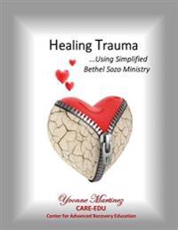 Healing Trauma: Using Simplified Bethel Sozo Ministry