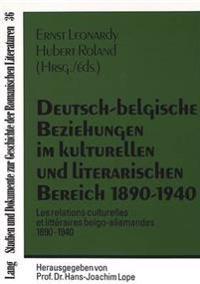 Deutsch-Belgische Beziehungen Im Kulturellen Und Literarischen Bereich 1890-1940. Les Relations Culturelles Et Litteraires Belgo-Allemandes 1890-1940