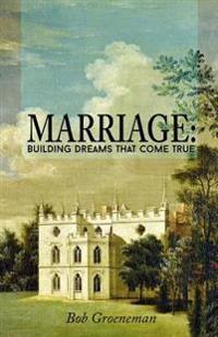 Marriage: Building Dreams That Come True