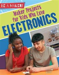 Maker Projects for Kids Who Love Electronics