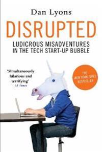 Disrupted - ludicrous misadventures in the tech start-up bubble