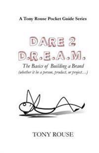 Dare 2 D.R.E.A.M.: The Basics of Building a Brand (Whether It Be a Person, Product, or Project...)