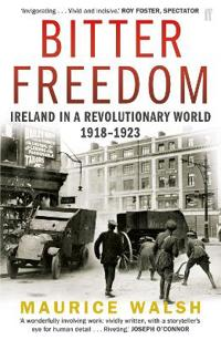 Bitter freedom - ireland in a revolutionary world 1918-1923