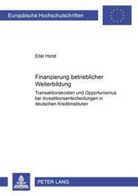 Finanzierung Betrieblicher Weiterbildung: Transaktionskosten Und Opportunismus Bei Investitionsentscheidungen in Deutschen Kreditinstituten