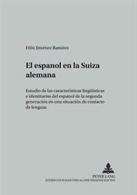El Español En La Suiza Alemana: Estudio de Las Características Lingueísticas E Identitarias del Español de la Segunda Generación En Una Situación de C