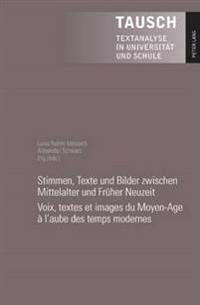 Stimmen, Texte Und Bilder Zwischen Mittelalter Und Frueher Neuzeit- Voix, Textes Et Images Du Moyen-Age A L'Aube Des Temps Modernes