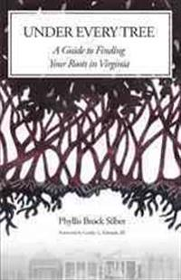 Under Every Tree: A Guide to Finding Your Roots in Virginia