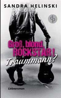 Gro, Blond, Rockstar! Traummann?