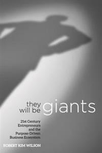 They Will Be Giants: 21st Century Entrepreneurs and the Purpose-Driven Business Ecosystem