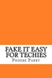 Fake It Easy for Techies