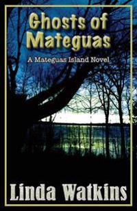 Ghosts of Mateguas: A Mateguas Island Novel