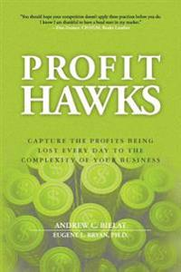 Profit Hawks: Capture the Profits Being Lost Every Day to the Complexity of Your Business