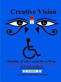 Creative Visions the Disability of Life Caused We to Write