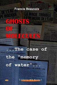 """Ghosts of Molecules - the Case of the """"Memory of Water"""""""