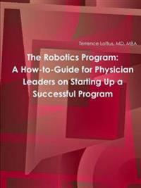 The Robotics Program: A How-to-Guide for Physician Leaders on Starting Up a Successful Program