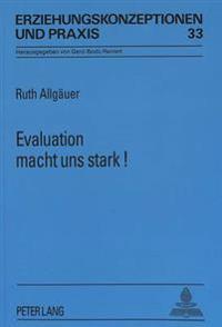 Evaluation Macht Uns Stark: Zur Unverzichtbarkeit Von Praxisforschung Im Schulischen Alltag