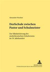 Dorfschule Zwischen Pastor Und Schulmeister: Zur Saekularisierung Des Niederhessischen Schulwesens Im 19. Jahrhundert