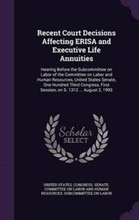 Recent Court Decisions Affecting Erisa and Executive Life Annuities
