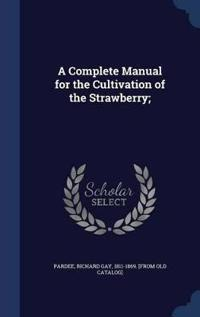 A Complete Manual for the Cultivation of the Strawberry;