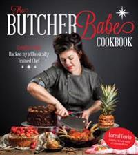The Butcher Babe Cookbook: Comfort Food Hacked by a Classically Trained Chef