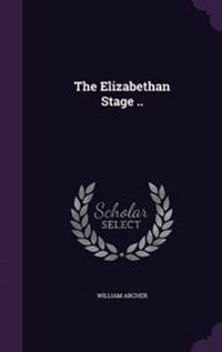 The Elizabethan Stage ..