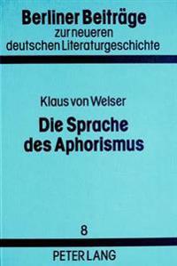 Die Sprache Des Aphorismus: Formen Impliziter Argumentation Von Lichtenberg Bis Zur Gegenwart