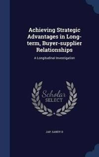 Achieving Strategic Advantages in Long-Term, Buyer-Supplier Relationships
