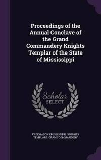 Proceedings of the Annual Conclave of the Grand Commandery Knights Templar of the State of Mississippi