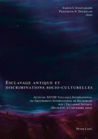 Esclavage Antique Et Discriminations Socio-Culturelles: Actes Du Xxviiie Colloque International Du Groupement International de Recherche Sur L'Esclava