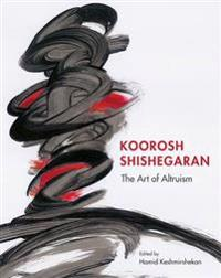 Koorosh Shishegaran: The Art of Altruism