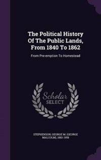 The Political History of the Public Lands, from 1840 to 1862