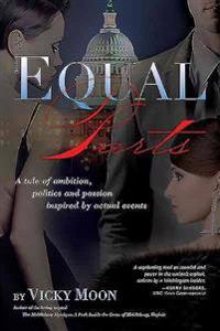 Equal Parts: A Tale of Ambition, Politics and Passion Inspired by Actual Events