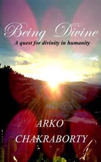 Being Divine: A Quest for Divinity in Humanity