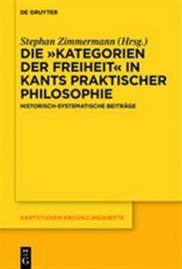 """Die """"Kategorien Der Freiheit"""" in Kants Praktischer Philosophie: Historisch-Systematische Beitrage"""