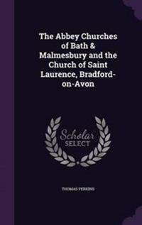The Abbey Churches of Bath & Malmesbury and the Church of Saint Laurence, Bradford-On-Avon