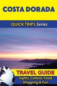 Costa Dorada Travel Guide (Quick Trips Series): Sights, Culture, Food, Shopping & Fun
