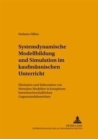 Systemdynamische Modellbildung Und Simulation Im Kaufmaennischen Unterricht: Elizitation Und Elaboration Von Mentalen Modellen in Komplexen Betriebswi