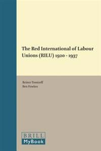 The Red International of Labour Unions (Rilu) 1920 - 1937
